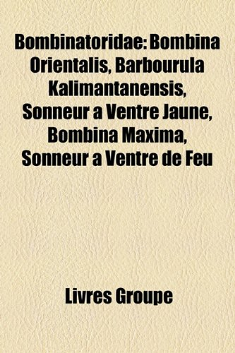 9781159548254: Bombinatoridae: Bombina Orientalis, Barbourula Kalimantanensis, Sonneur à Ventre Jaune, Bombina Maxima, Sonneur à Ventre de Feu (French Edition)
