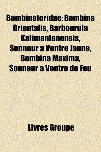 9781159548254: Bombinatoridae: Bombina Orientalis, Barbourula Kalimantanensis, Sonneur a Ventre Jaune, Bombina Maxima, Sonneur a Ventre de Feu