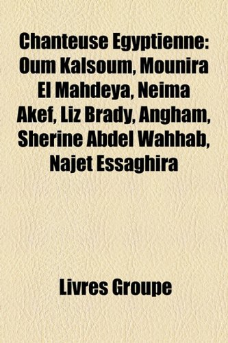 9781159548650: Chanteuse Egyptienne: Oum Kalsoum, Mounira El Mahdeya, Neima Akef, Liz Brady, Angham, Sherine Abdel Wahhab, Najet Essaghira