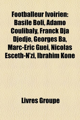 9781159551735: Footballeur Ivoirien: Basile Boli, Adamo Coulibaly, Franck Dja Djedje, Georges Ba, Marc-Eric Guei, Nicolas Esceth-N'Zi, Ibrahim Kone