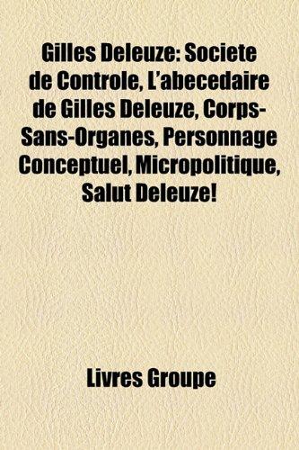 9781159551964 Gilles Deleuze Societe De Controle L Abecedaire De Gilles Deleuze Corps Sans Organes Personnage Conceptuel Micropolitique Salut Abebooks 1159551960