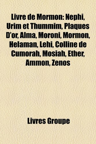 9781159555245: Livre de Mormon: Nephi, Urim Et Thummim, Plaques D'Or, Alma, Moroni, Mormon, Helaman, Lehi, Colline de Cumorah, Mosiah, Ether, Ammon, Z