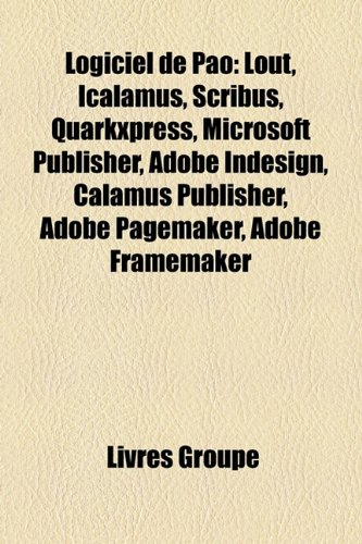 9781159556525: Logiciel de Pao: Lout, Icalamus, Scribus, QuarkXPress, Microsoft Publisher, Adobe Indesign, Calamus Publisher, Adobe PageMaker, Adobe F