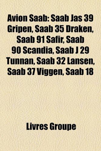 9781159558789: Avion SAAB: SAAB Jas 39 Gripen, SAAB 35 Draken, SAAB 91 Safir, SAAB 90 Scandia, SAAB J 29 Tunnan, SAAB 32 Lansen, SAAB 37 Viggen,