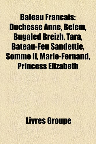 9781159559199: Bateau Francais: Duchesse Anne, Belem, Bugaled Breizh, Tara, Bateau-Feu Sandettie, Somme II, Marie-Fernand, Princess Elizabeth
