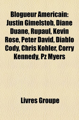 9781159559366: Blogueur Americain: Justin Gimelstob, Diane Duane, Rupaul, Kevin Rose, Peter David, Diablo Cody, Chris Kohler, Corry Kennedy, Pz Myers