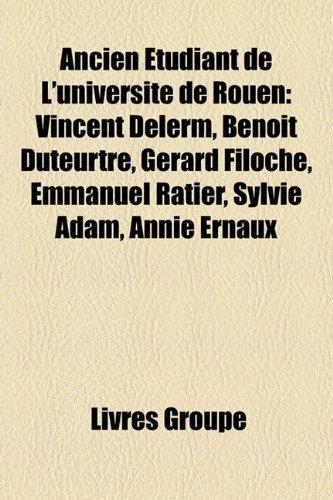 9781159565190: Ancien Étudiant de L'université de Rouen: Vincent Delerm, Benoît Duteurtre, Gérard Filoche, Emmanuel Ratier, Sylvie Adam, Annie Ernaux (French Edition)