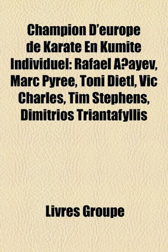9781159566821: Champion D'Europe de Karate En Kumite Individuel: Rafael A?ayev, Marc Pyree, Toni Dietl, Vic Charles, Tim Stephens, Dimitrios Triantafyllis