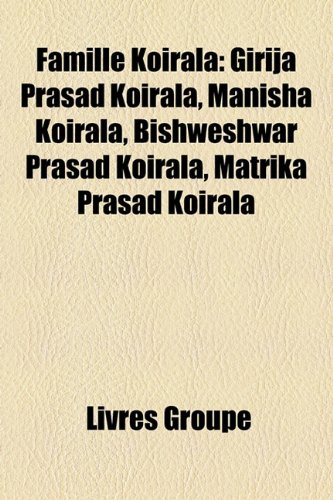 9781159569433: Famille Koirala: Girija Prasad Koirala, Manisha Koirala, Bishweshwar Prasad Koirala, Matrika Prasad Koirala
