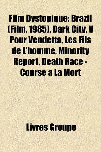 9781159569679: Film Dystopique: Brazil, Dark City, Blade Runner, V Pour Vendetta, Les Fils de L'Homme, Watchmen, Minority Report, Battle Royale