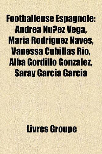 9781159570620: Footballeuse Espagnole: Andrea Nunez Vega, Maria Rodriguez Naves, Vanessa Cubillas Rio, Alba Gordillo Gonzalez, Saray Garcia Garcia