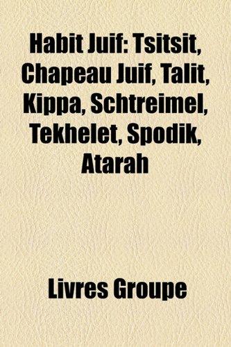 9781159572563: Habit Juif: Tsitsit, Chapeau Juif, Talit, Kippa, Schtreimel, Tekhelet, Spodik, Atarah
