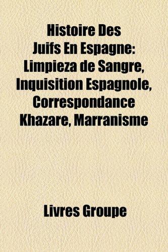 9781159572761: Histoire Des Juifs En Espagne: Limpieza de Sangre, Inquisition Espagnole, Correspondance Khazare, Marranisme