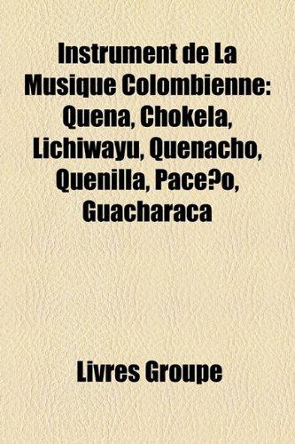 9781159573676: Instrument de La Musique Colombienne: Quena, Chokela, Lichiwayu, Quenacho, Quenilla, Paceno, Guacharaca