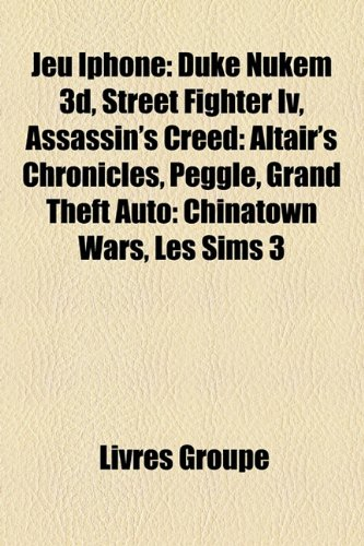 9781159574055: Jeu iPhone: Duke Nukem 3D, Street Fighter IV, Assassin's Creed: Altair's Chronicles, Peggle, Grand Theft Auto: Chinatown Wars, Les