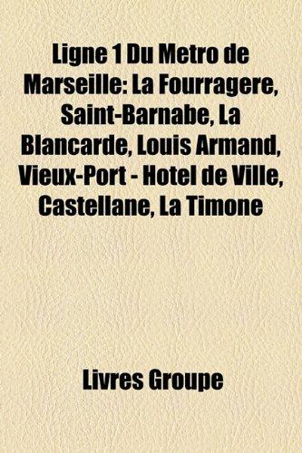 9781159576288: Ligne 1 Du Metro de Marseille: La Fourragere, Saint-Barnabe, La Blancarde, Louis Armand, Vieux-Port - Hotel de Ville, Castellane, La Timone