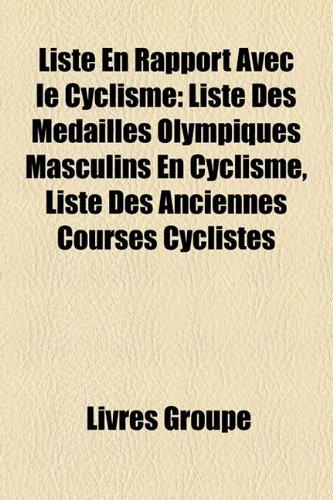 9781159576509: Liste En Rapport Avec le Cyclisme: Liste Des Médaillés Olympiques Masculins En Cyclisme, Liste Des Anciennes Courses Cyclistes (French Edition)