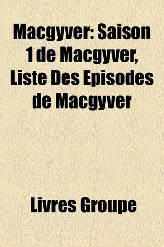 9781159578022: Macgyver: Saison 1 de Macgyver, Liste Des Episodes de Macgyver