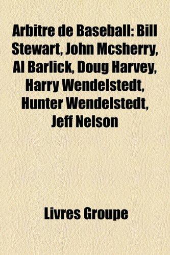 9781159582272: Arbitre de Baseball: Bill Stewart, John McSherry, Al Barlick, Doug Harvey, Harry Wendelstedt, Hunter Wendelstedt, Jeff Nelson