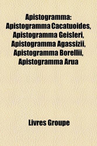 9781159582364: Apistogramma: Apistogramma Cacatuoides, Apistogramma Geisleri, Apistogramma Agassizii, Apistogramma Borellii, Apistogramma Arua