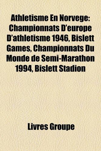 9781159583873: Athletisme En Norvege: Championnats D'Europe D'Athletisme 1946, Bislett Games, Championnats Du Monde de Semi-Marathon 1994, Bislett Stadion