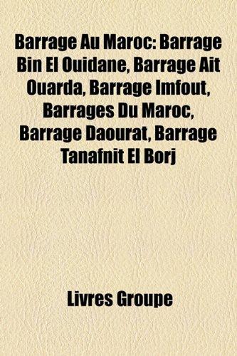 9781159584238: Barrage Au Maroc: Barrage Bin El Ouidane, Barrage Ait Ouarda, Barrage Imfout, Barrages Du Maroc, Barrage Daourat, Barrage Tanafnit El Bo