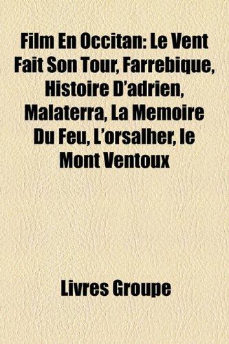 9781159592462: Film En Occitan: Le Vent Fait Son Tour, Farrebique, Histoire D'adrien, Malaterra, La Mémoire Du Feu, L'orsalhèr, le Mont Ventoux (French Edition)