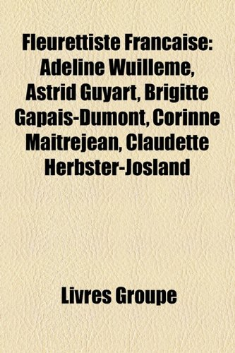 9781159592905: Fleurettiste Franaise: Adeline Wuillme, Astrid Guyart, Brigitte Gapais-Dumont, Corinne Maitrejean, Claudette Herbster-Josland