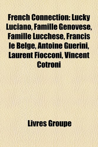 9781159593261: French Connection: Lucky Luciano, Famille Genovese, Famille Lucchese, Francis Le Belge, Antoine Guerini, Laurent Fiocconi, Vincent Cotron