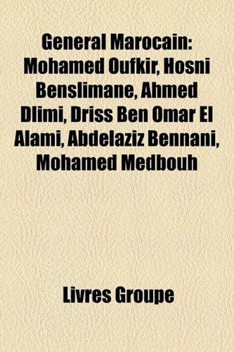 9781159593872: General Marocain: Mohamed Oufkir, Hosni Benslimane, Ahmed DLIMI, Driss Ben Omar El Alami, Abdelaziz Bennani, Mohamed Medbouh