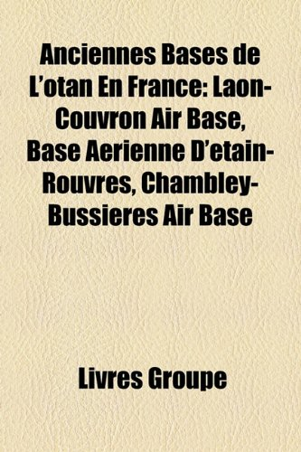 9781159598297: Anciennes Bases de L'Otan En France: Laon-Couvron Air Base, Base Arienne D'Tain-Rouvres, Chambley-Bussires Air Base