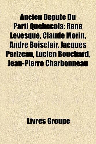 9781159598549: Ancien Député Du Parti Québecois: René Lévesque, Claude Morin, André Boisclair, Jacques Parizeau, Lucien Bouchard, Jean-Pierre Charbonneau