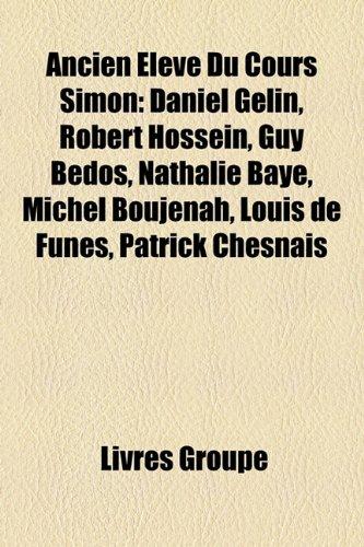 9781159598709: Ancien Élève Du Cours Simon: Daniel Gélin, Robert Hossein, Guy Bedos, Nathalie Baye, Michel Boujenah, Louis de Funès, Patrick Chesnais