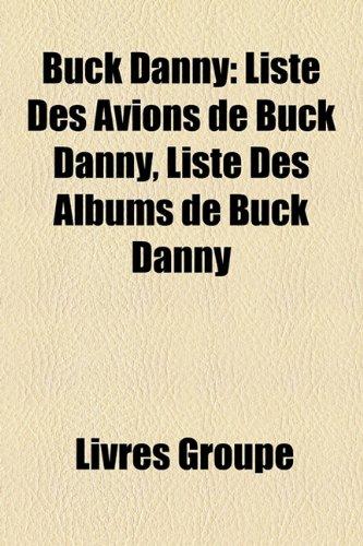 9781159601683: Buck Danny: Liste Des Avions de Buck Danny, Liste Des Albums de Buck Danny
