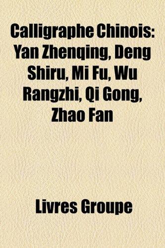 9781159601737: Calligraphe Chinois: Yan Zhenqing, Deng Shiru, Mi Fu, Wu Rangzhi, Qi Gong, Zhao Fan