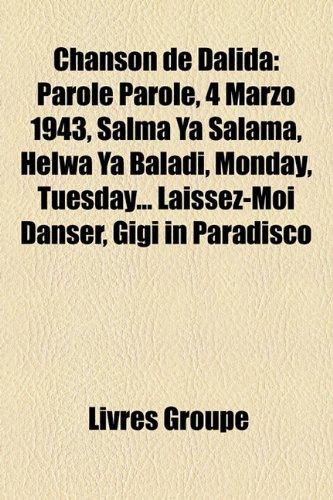 9781159602871: Chanson de Dalida: Parole Parole, 4 Marzo 1943, Salma YA Salama, Helwa YA Baladi, Monday, Tuesday... Laissez-Moi Danser, Gigi in Paradisc