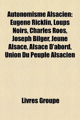 9781159604776: Autonomisme Alsacien: Eugne Ricklin, Loups Noirs, Charles Roos, Joseph Bilger, Jeune Alsace, Alsace D'Abord, Union Du Peuple Alsacien