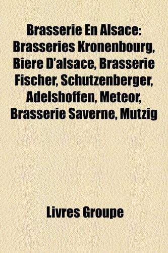 9781159605377: Brasserie En Alsace: Brasseries Kronenbourg, Bire D'Alsace, Brasserie Fischer, Schutzenberger, Adelshoffen, Meteor, Brasserie Saverne, Mtzi