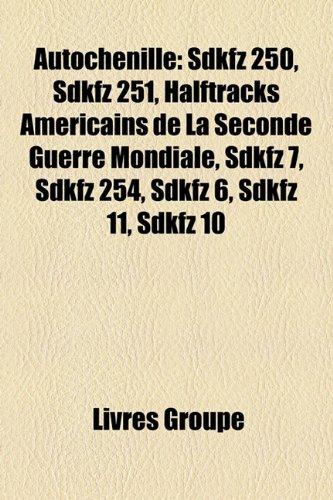 9781159608569: Autochenille: Sdkfz 250, Sdkfz 251, Halftracks Amricains de La Seconde Guerre Mondiale, Sdkfz 7, Sdkfz 254, Sdkfz 6, Sdkfz 11, Sdkfz