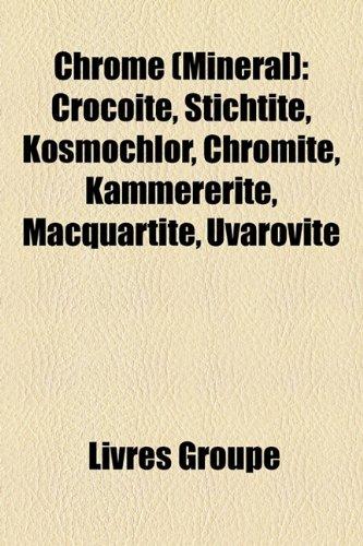 9781159609184: Chrome (Minral): Crocote, Stichtite, Kosmochlor, Chromite, Kmmerrite, Macquartite, Uvarovite