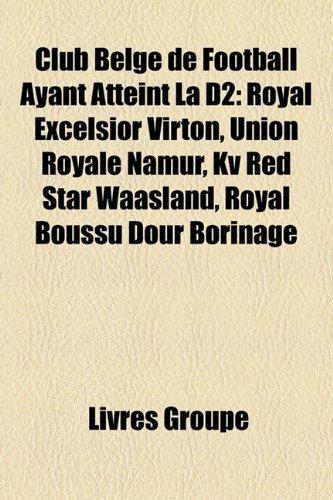 9781159610609: Club Belge de Football Ayant Atteint La D2: Royal Excelsior Virton, Union Royale Namur, Kv Red Star Waasland, Royal Boussu Dour Borinage