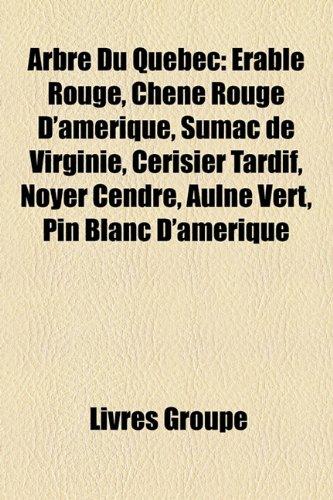 9781159612290: Arbre Du Qubec: Rable Rouge, Chne Rouge D'Amrique, Sumac de Virginie, Cerisier Tardif, Noyer Cendr, Aulne Vert, Pin Blanc D'Amrique