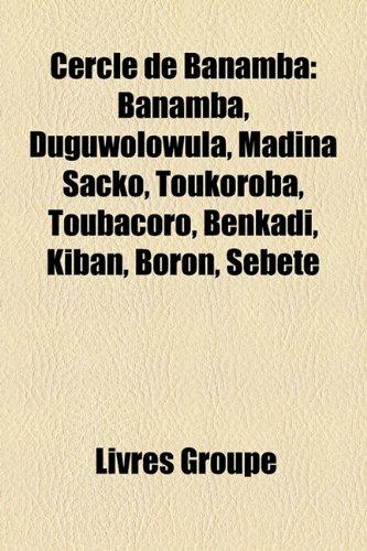 9781159612986: Cercle de Banamba: Banamba, Duguwolowula, Madina Sacko, Toukoroba, Toubacoro, Benkadi, Kiban, Boron, Sbt