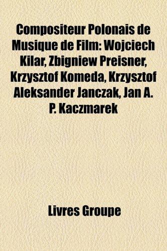 9781159614331: Compositeur Polonais de Musique de Film: Wojciech Kilar, Zbigniew Preisner, Krzysztof Komeda, Krzysztof Aleksander Janczak, Jan A. P. Kaczmarek