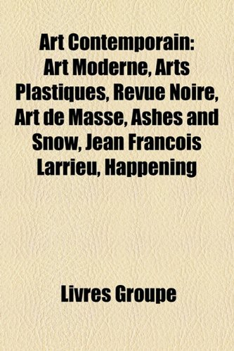 9781159615192: Art Contemporain: Art Moderne, Arts Plastiques, Revue Noire, Art de Masse, Ashes and Snow, Jean Francois Larrieu, Happening