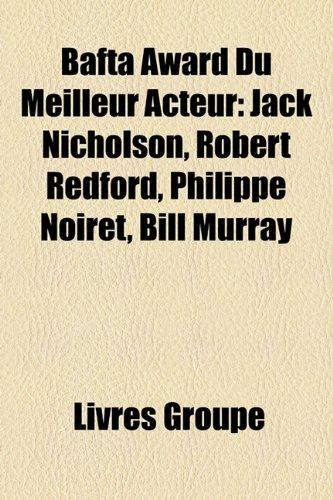 9781159615352: BAFTA Award du meilleur acteur: Jack Nicholson, Robert Redford, Philippe Noiret, Bill Murray