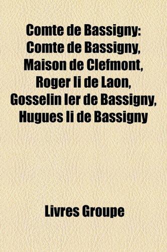 9781159617318: Comte de Bassigny: Comt de Bassigny, Maison de Clefmont, Roger II de Laon, Gosselin Ier de Bassigny, Hugues II de Bassigny