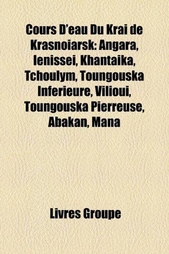 9781159619190: Cours D'eau Du Kraï de Krasnoïarsk: Angara, Ienisseï, Khantaïka, Tchoulym, Toungouska Inférieure, Viliouï, Toungouska Pierreuse, Abakan, Mana (French Edition)