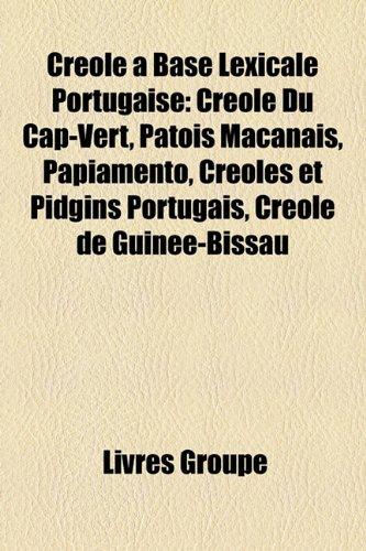 9781159620431: Crole Base Lexicale Portugaise: Crole Du Cap-Vert, Patois Macanais, Papiamento, Croles Et Pidgins Portugais, Crole de Guine-Bissau