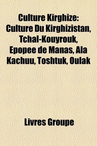 9781159620899: Culture Kirghize: Culture Du Kirghizistan, Tchal-Kouyrouk, Pope de Manas, ALA Kachuu, Tshtk, Oulak